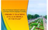 "The 3rd Vietnam National Conference on Project-based Language Learning ""PROJECT TEACHING AT K-12 SCHOOLS IN VIETNAM"""